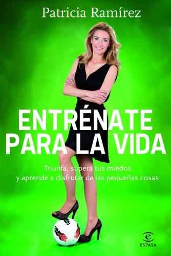 Entrénate para la vida por Patricia Ramírez