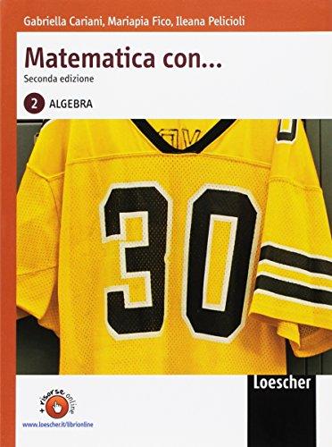 Matematica con... Algebra. Per le Scuole superiori. Con espansione online: 2