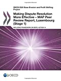 OECD/G20 Base Erosion and Profit Shifting Project Making Dispute Resolution More Effective – MAP Peer Review Report, Luxembourg (Stage 1): Inclusive ... on BEPS: Action 14: Edition 2017: Volume 2017