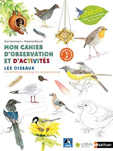 Les oiseaux - Cahier d'observation et d'activités Colibris - 4/7 ans par  Eve Herrmann