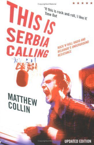 This is Serbia Calling: Rock and Roll Radio and Belgrade?s Underground Resistance by Matthew Collin (8-Oct-2004) Paperback