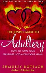 THE JEWISH GUIDE TO ADULTERY : How to Turn Your Marriage Into a Delicious Affair by Shmuley Boteach (1999-08-01)