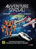 Avventure spaziali. Costruisci fantastici robot e astronavi con i mattoncini Lego. Ediz. a colori