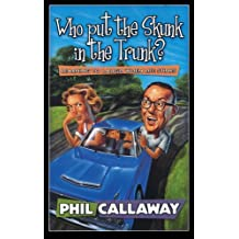 Who Put the Skunk in the Trunk?: Learning to Laugh When Life Stinks by Phil Callaway (1999-12-06)