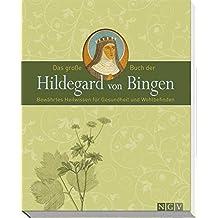 Das große Buch der Hildegard von Bingen: Bewährtes Heilwissen für Gesundheit und Wohlbefinden