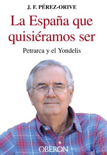 La España que quisiéramos ser: Petrarca y el Yondelis (Empresa Y Gestión)
