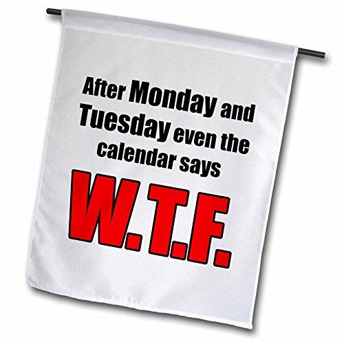 3drose FL _ 163906_ 1nach Montag und Dienstag der Kalender sagt sogar WTF Garten Flagge, 12von 18 (Garten Flag Benutzerdefinierte)