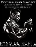 Bodybuilding Mindset - Learn how to get the mindset to be a successful bodybuilder