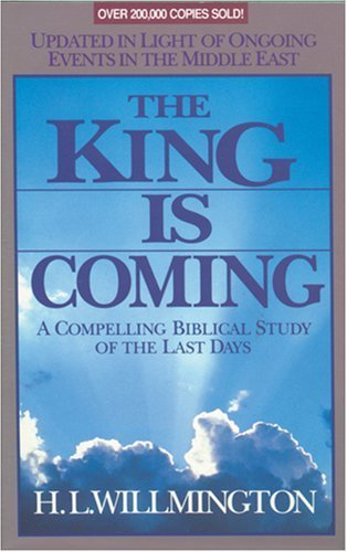 The King Is Coming: A Compelling Biblical Study of the Last Days by Harold L. Willmington (1991-07-01)