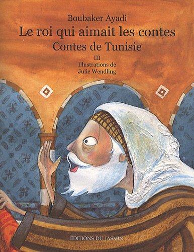 Le roi qui aimait les contes : Contes de Tunisie Tome 3