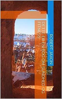 Dette Er En Bog Om Sundhed Og Fitness por Robert Jaxon Gratis