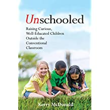 Unschooled: Raising Curious, Well-Educated Children Outside the Conventional Classroom (English Edition)