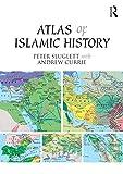 Atlas of Islamic History - Peter Sluglett, Andrew Currie
