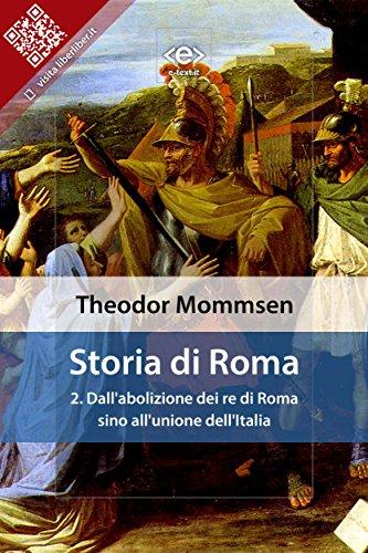 Storia di Roma. Vol. 2: Dall'abolizione dei re di Roma sino all'unione dell'Italia (Liber Liber)