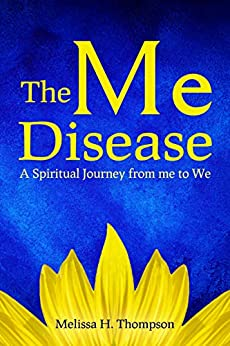 The Me Disease: A Spiritual Journey from me to We (English Edition) par [Thompson, Melissa H.]
