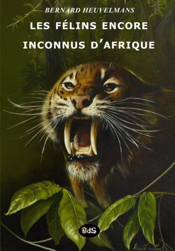 Les Félins Encore Inconnus d'Afrique: Volume 2 (Bibliothèque Heuvelmansienne)