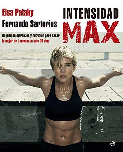 Intensidad Max : Un plan de ejercicios y nutrición para sacar lo mejor de ti misma en sólo 90 días (Psicología y salud) por Elsa Lafuente Medianu