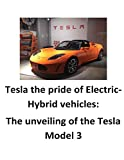 Tesla the pride of Electric-Hybrid vehicles: The unveiling of the Tesla Model 3