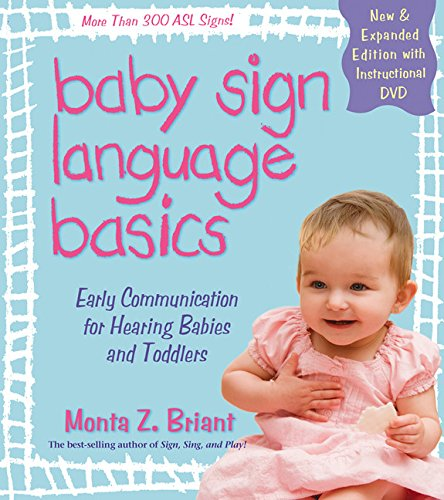 Baby Sign Language Basics: Early Communication for Hearing Babies and Toddlers, New & Expanded Edition Plus DVD! por Monta Z. Briant