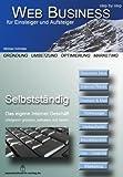Web Business - step by step: Selbständig - Das eigene Internet Geschäft erfolgreich gründen, aufbauen und führen
