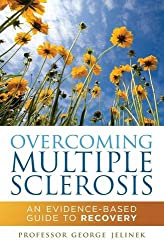 Overcoming Multiple Sclerosis: An Evidence-Based Guide to Recovery
