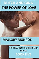 DUTCH AND GINA: THE POWER OF LOVE (The President's Girlfriend Series Book 5)