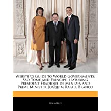 Webster's Guide to World Governments: Sao Tome and Principe, Featuring President Fradique de Menezes and Prime Minister Joaquim Rafael Branco