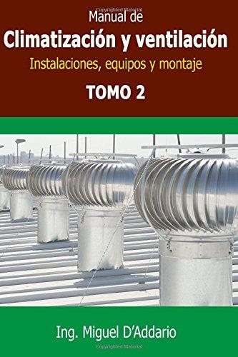 Manual de climatización y ventilación - Tomo 2: Instalaciones, equipos y montaje por Ing. Miguel D'Addario