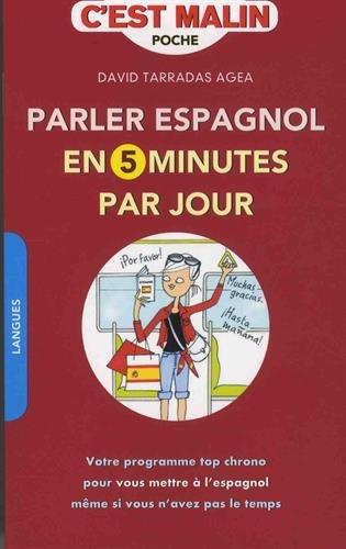 Parler espagnol en 5 minutes par jour, c'est Malin : Votre programme top chrono pour vous mettre à l'espagnol même si vous n'avez pas le temps