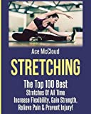 Stretching: The Top 100 Best Stretches Of All Time: Increase Flexibility, Gain Strength - Best Reviews Guide