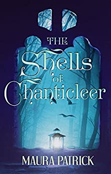 The Shells Of Chanticleer by [Patrick, Maura]