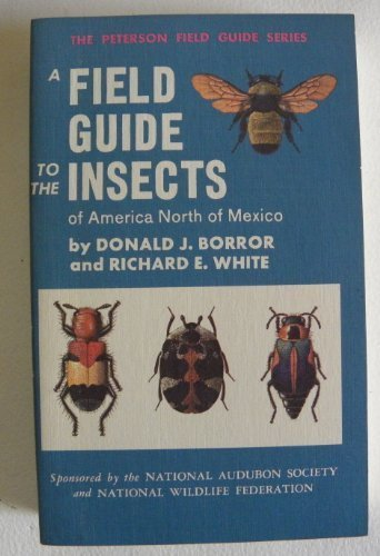A Field Guide to Insects of America North of Mexico (Peterson Field Guide Series, No. 19) by Donald J. Borror, Richard E. White (1974) Paperback