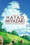 L'œuvre de Hayao Miyazaki: Le maitre de l'animation japonaise (Force)
