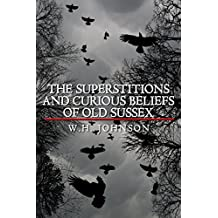 The Superstitions and Curious Beliefs of Old Sussex