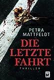Die letzte Fahrt - Thriller - Petra Mattfeldt