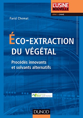 Eco-extraction du vgtal - Procds innovants et solvants alternatifs