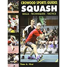 Squash: Skills - Techniques - Tactics (Crowood Sports Guides) by Peter A. Hirst (2011-05-23)