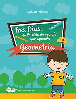 Tres días en la vida de un niño que aprende geometría: Cuento y guía para que padres y maestros enseñen a los niños geometría de [Méndez, Rosaura]