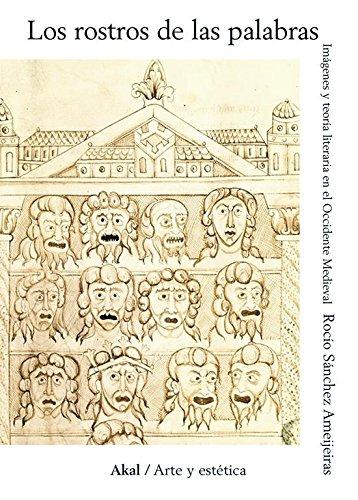 Los rostros de las palabras. Imágenes y teoría literaria en el Occidente medieval (Arte y estética) por Rocío Sánchez Ameijeiras