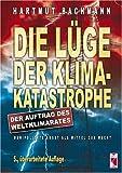 Die Lüge der Klimakatastrophe. Der Auftrag des Weltklimarates. Manipulierte Angst als Mittel zur Macht