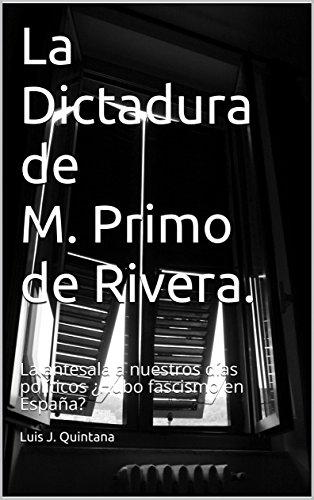 La Dictadura de M. Primo de Rivera.: La antesala a nuestros días políticos ¿Hubo fascismo en España?