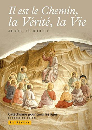 Il est le Chemin, la Vérité, la Vie: collection Il est le Chemin, la Vérité, la Vie par Sdc Dijon