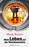 Mark Kuntz: Mein Leben auf der Waschmaschine