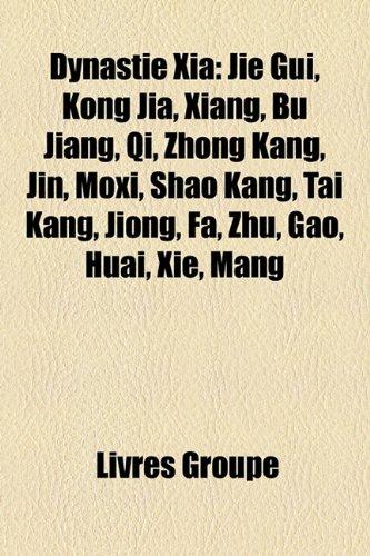 Dynastie Xia: Jie GUI, Kong Jia, Xiang, Bu Jiang, Qi, Zhong Kang, Jin, Moxi, Shao Kang, Tai Kang, Jiong, Fa, Zhu, Gao, Huai, XIE, Ma
