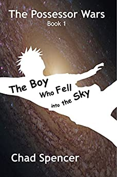 The Boy Who Fell into the Sky: The Possessor Wars, Book 1 by [Spencer, Chad]