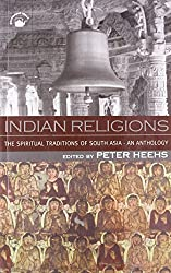 Indian Religions the Spiritual Traditions of South Asia: An Anthology. Rep.