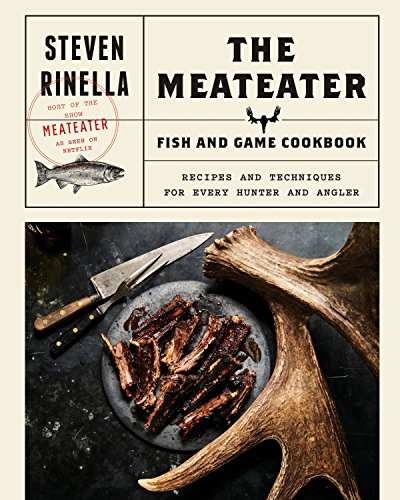 The MeatEater Fish and Game Cookbook: Recipes and Techniques for Every Hunter and Angler (English Edition)