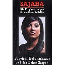 Sajaha: Die Prophezeiungen für ein Neues Zeitalter: Babylon, Nebukadnezar und der dritte Sargon (Okkulte Bibliothek)