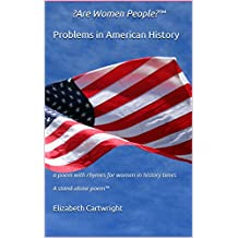?Are Women People?™                 Problems in American History: a poem with rhymes for women in history times                                          A stand-alone poem™ (English Edition)