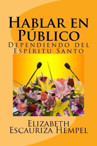 Hablar en Público Dependiendo Del Espíritu Santo (1) por Elizabeth Escauriza